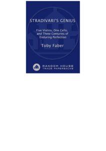 t - Faber T. - Stradivari's Genius. Five Violins, One Cello, and Three Centuries of Enduring Perfection